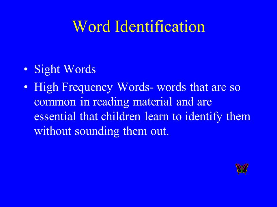 Word Identification Sight Words High Frequency Words- words that are so common in reading material and are essential that children learn to identify t