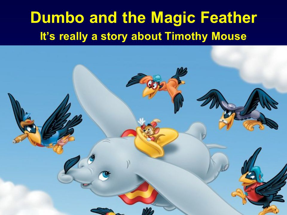 Dumbo and the Magic Feather It's really a story about Timothy Mouse