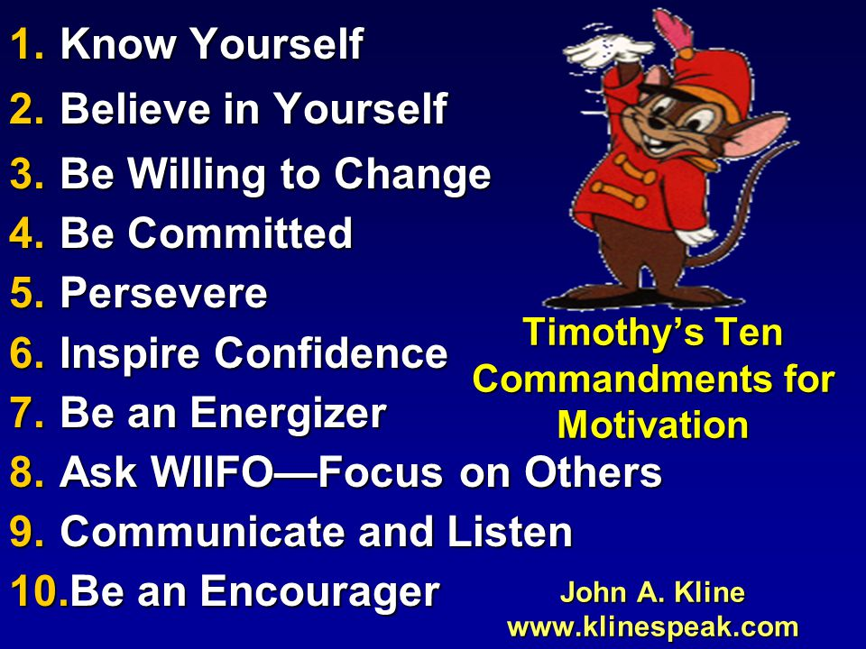 Timothy's Ten Commandments for Motivation John A. Kline www.klinespeak.com Timothy's Ten Commandments for Motivation John A. Kline www.klinespeak.com