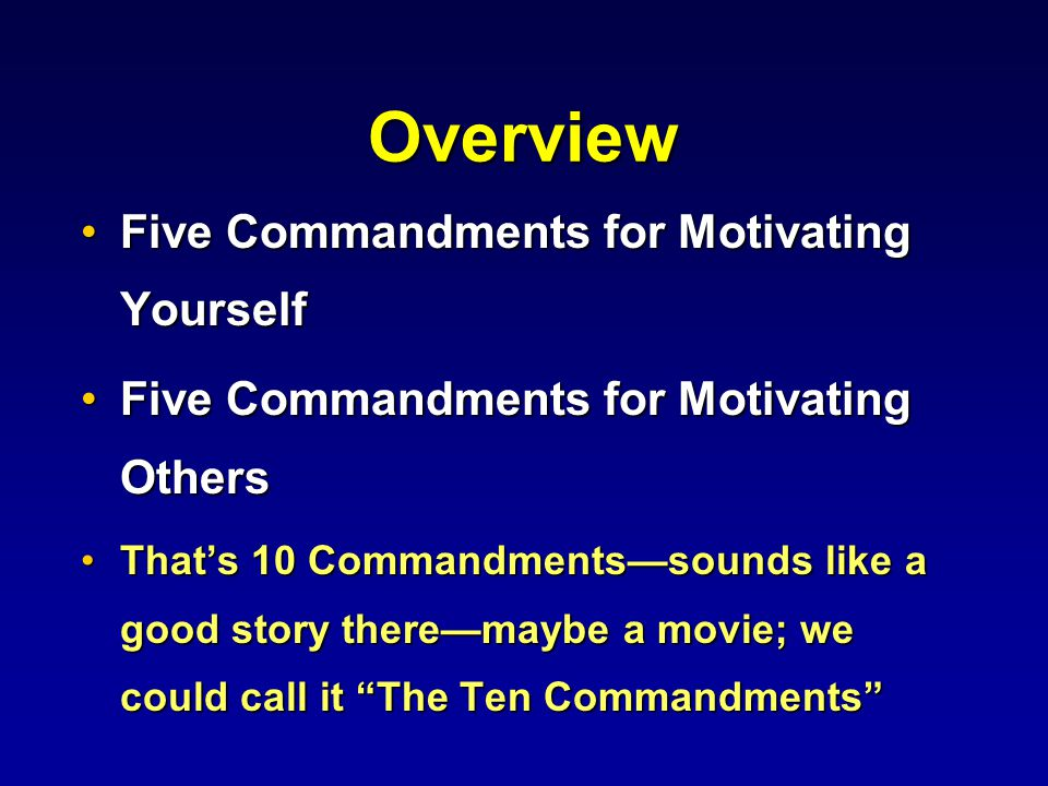 Overview Five Commandments for Motivating YourselfFive Commandments for Motivating Yourself Five Commandments for Motivating OthersFive Commandments f