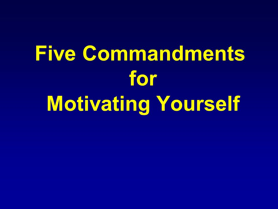 Five Commandments for Motivating Yourself