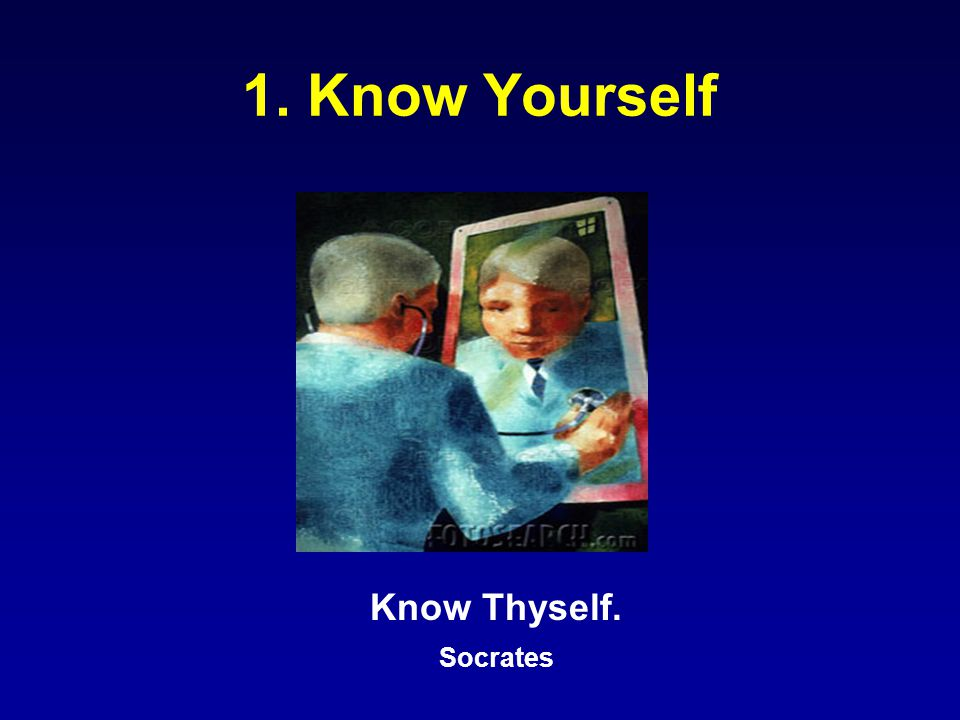 1. Know Yourself Know Thyself. Socrates