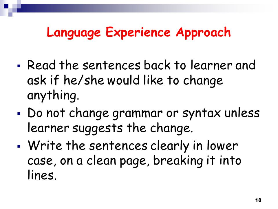 Language Experience Approach  Read the sentences back to learner and ask if he/she would like to change anything.