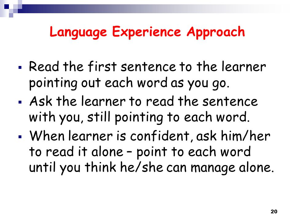 Language Experience Approach  Read the first sentence to the learner pointing out each word as you go.