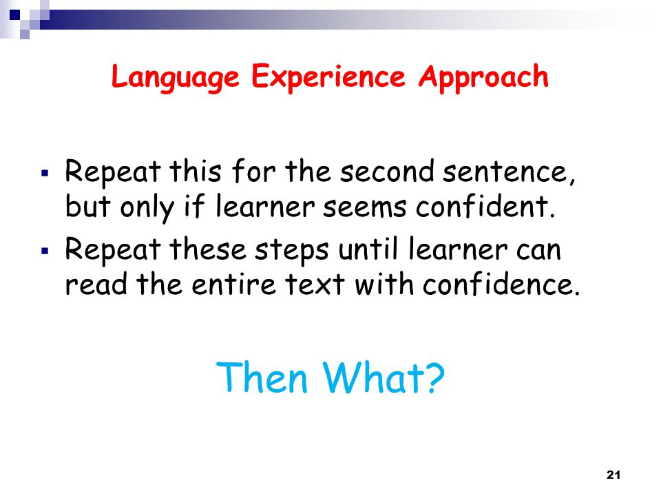 Language Experience Approach  Repeat this for the second sentence, but only if learner seems confident.