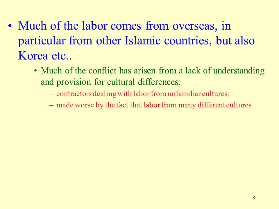 3 Much of the labor comes from overseas, in particular from other Islamic countries, but also Korea etc.. Much of the conflict has arisen from a lack