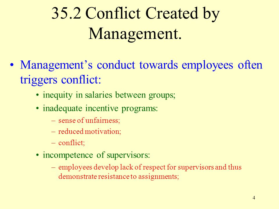 4 Management's conduct towards employees often triggers conflict: inequity in salaries between groups; inadequate incentive programs: –sense of unfair