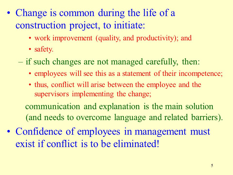 5 Change is common during the life of a construction project, to initiate: work improvement (quality, and productivity); and safety. –if such changes
