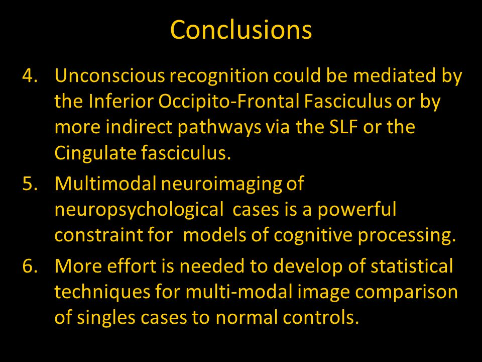Conclusions 4.Unconscious recognition could be mediated by the Inferior Occipito-Frontal Fasciculus or by more indirect pathways via the SLF or the Cingulate fasciculus.