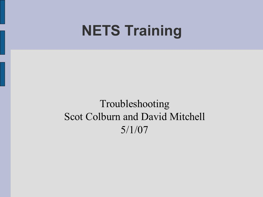 NETS Training Troubleshooting Scot Colburn and David Mitchell 5/1/07