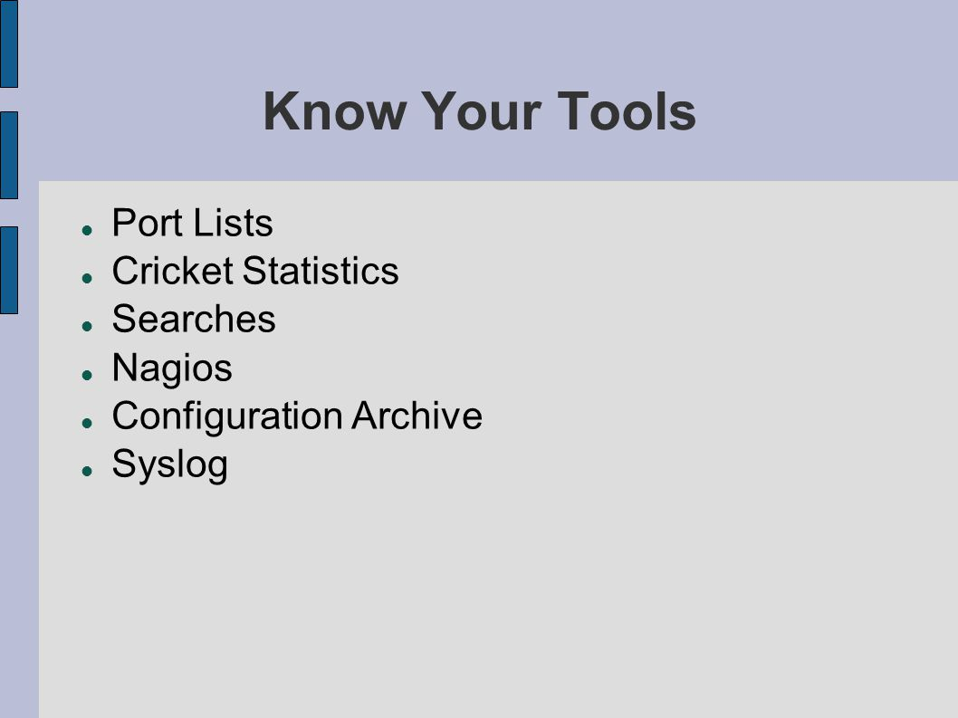 Know Your Tools Port Lists Cricket Statistics Searches Nagios Configuration Archive Syslog
