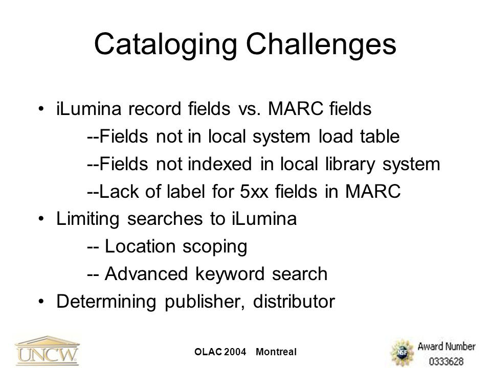 OLAC 2004 Montreal Cataloging Challenges iLumina record fields vs. MARC fields --Fields not in local system load table --Fields not indexed in local l
