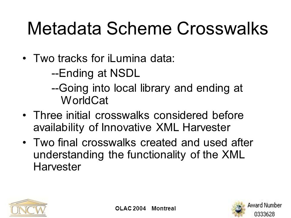 OLAC 2004 Montreal Metadata Scheme Crosswalks Two tracks for iLumina data: --Ending at NSDL --Going into local library and ending at WorldCat Three in