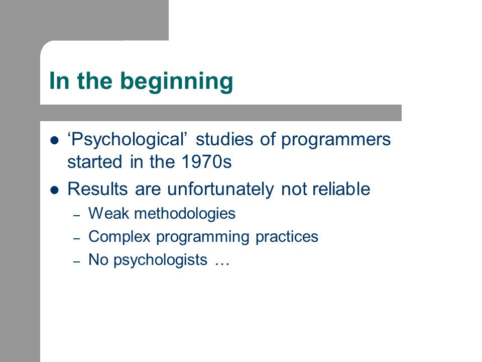 Enter the Psychologists Proper research methodologies used Studies start to show consistent results: – novices could understand the syntax and semantics of individual statements – but could not combine the statements into programs to solve the problem