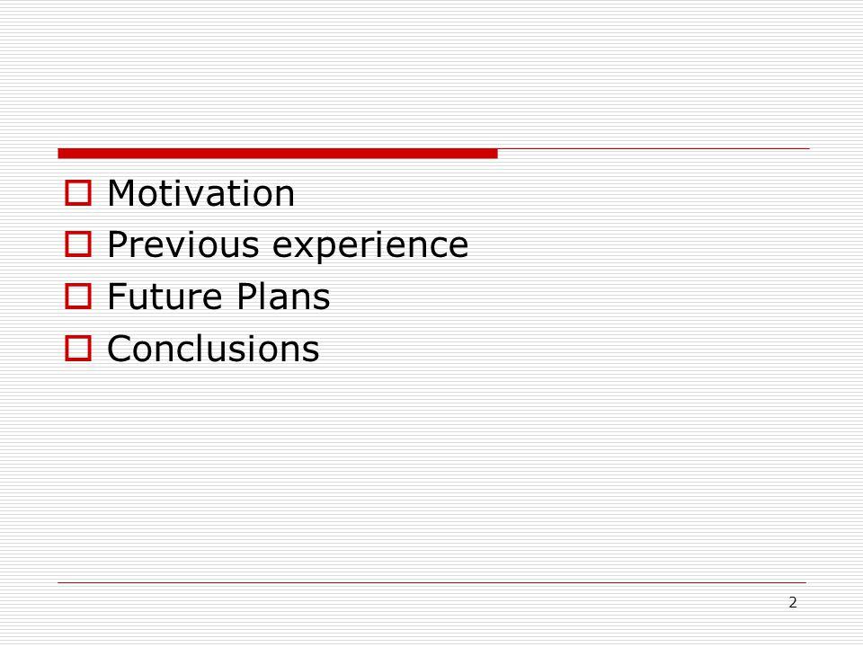 2  Motivation  Previous experience  Future Plans  Conclusions