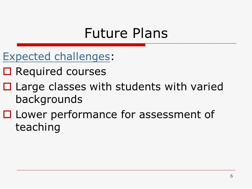 7 Future Plans Strategies:  Inviting new MBA students to summer English classes  Encouraging vision and ambition  Telling students how to improve their English  Making teaching materials easier  Having flexible requirements