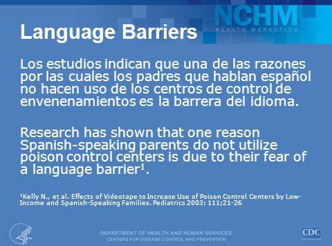 Language Barriers Los estudios indican que una de las razones por las cuales los padres que hablan español no hacen uso de los centros de control de e