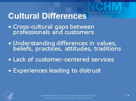 Cultural Differences Cross-cultural gaps between professionals and customers Understanding differences in values, beliefs, practices, attitudes, traditions Lack of customer-centered services Experiences leading to distrust