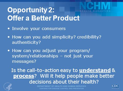 Opportunity 2: Offer a Better Product Involve your consumers How can you add simplicity.