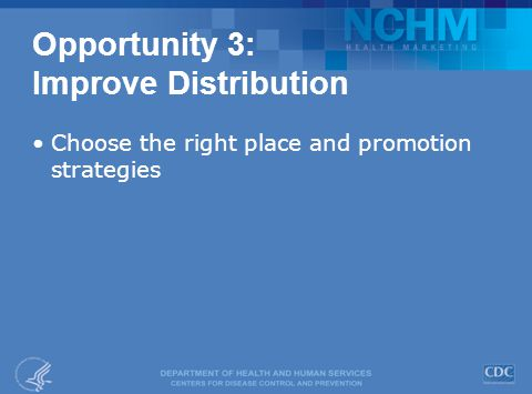 Opportunity 3: Improve Distribution Choose the right place and promotion strategies