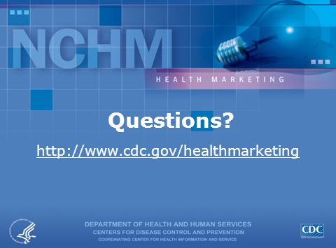 Questions? http://www.cdc.gov/healthmarketing