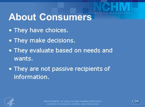 About Consumers They have choices. They make decisions.