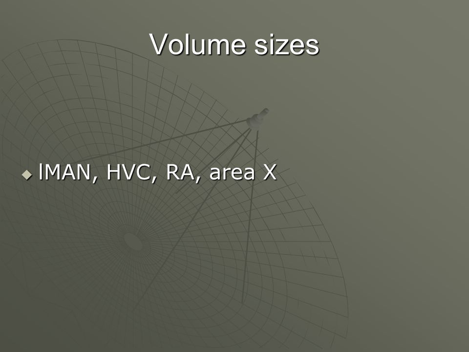 Volume sizes  lMAN, HVC, RA, area X