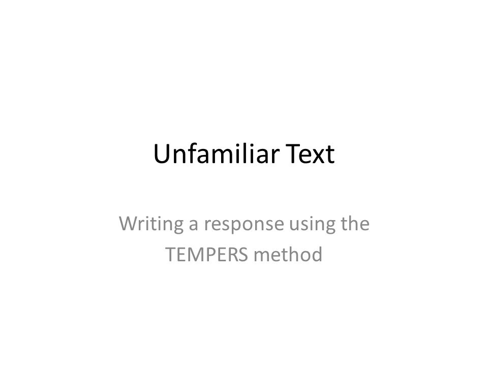 Unfamiliar Text Writing a response using the TEMPERS method