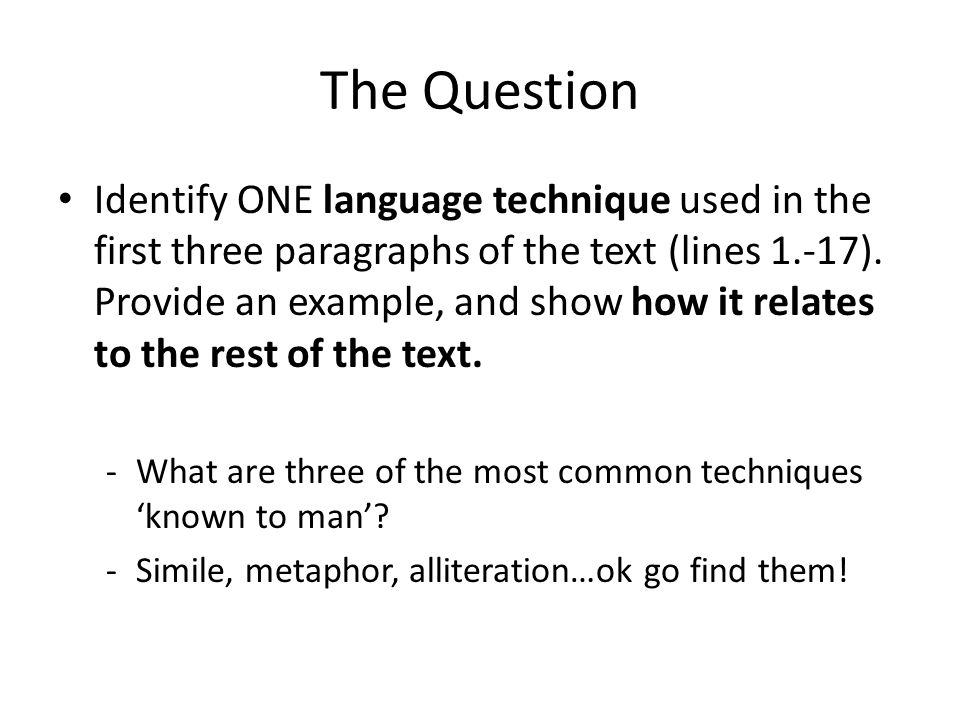 The Question Identify ONE language technique used in the first three paragraphs of the text (lines 1.-17).