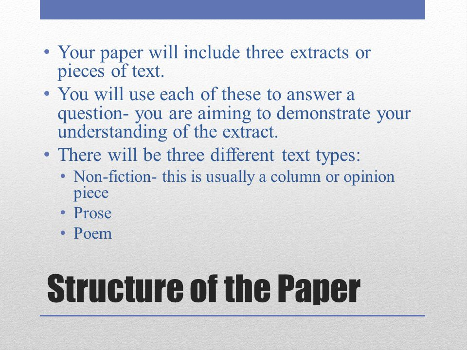 Structure of the Paper Your paper will include three extracts or pieces of text. You will use each of these to answer a question- you are aiming to de