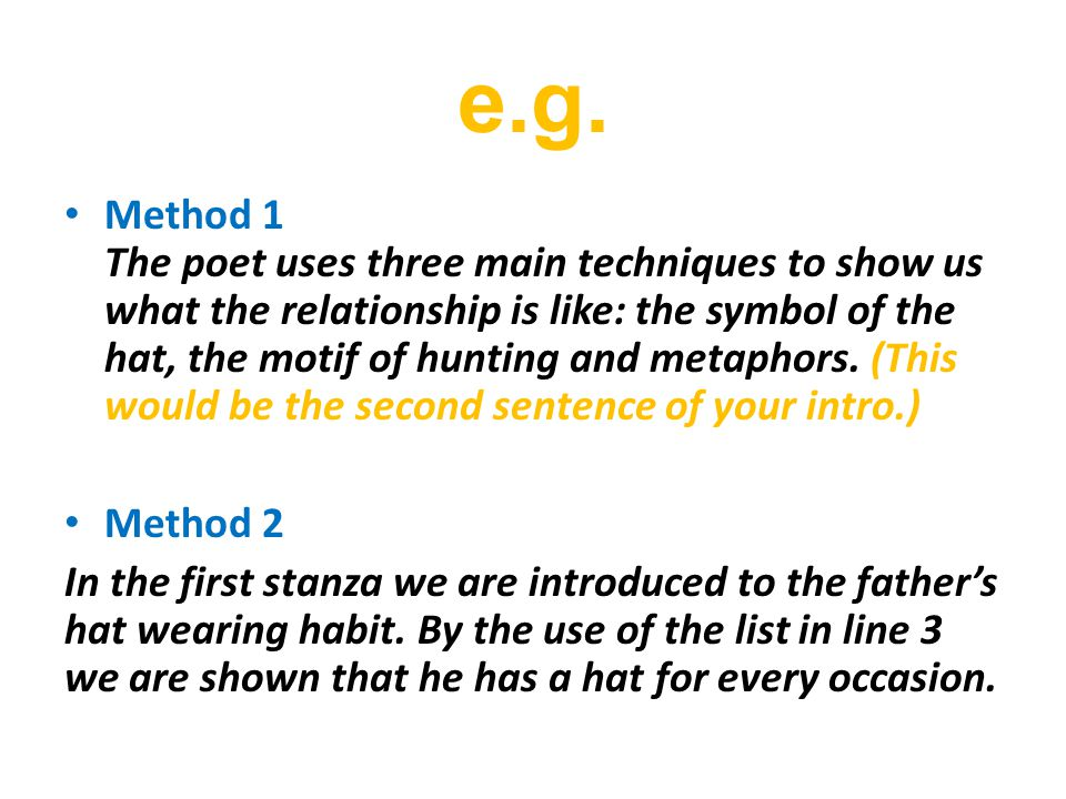 e.g. Method 1 The poet uses three main techniques to show us what the relationship is like: the symbol of the hat, the motif of hunting and metaphors.