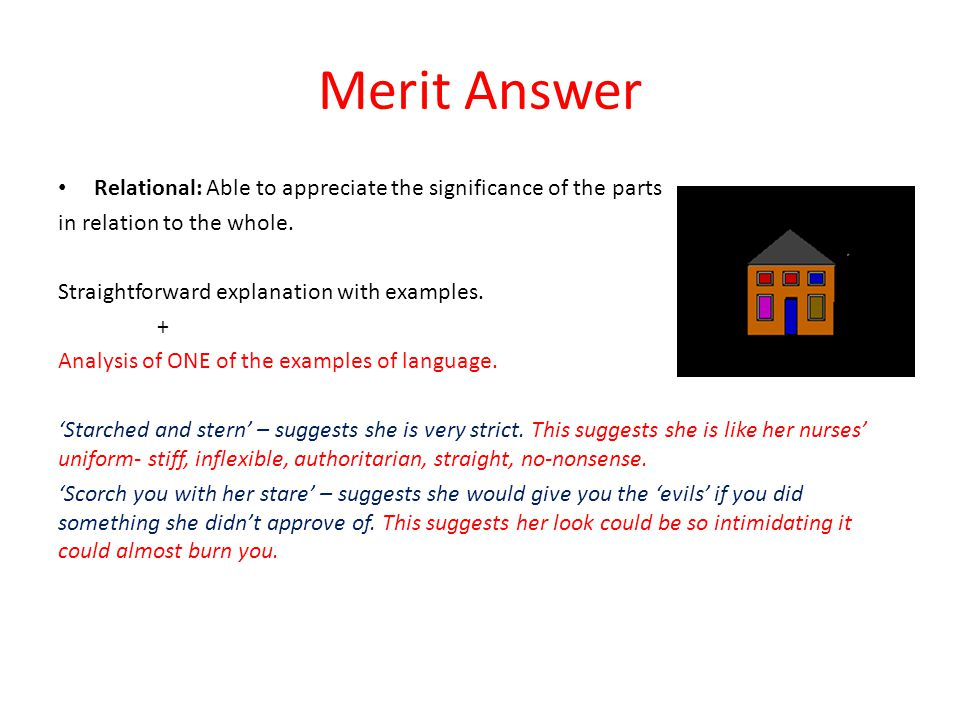 Merit Answer Relational: Able to appreciate the significance of the parts in relation to the whole.