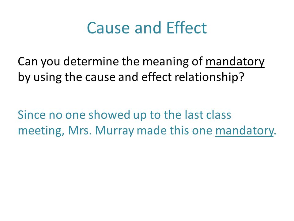 Cause and Effect Can you determine the meaning of mandatory by using the cause and effect relationship.