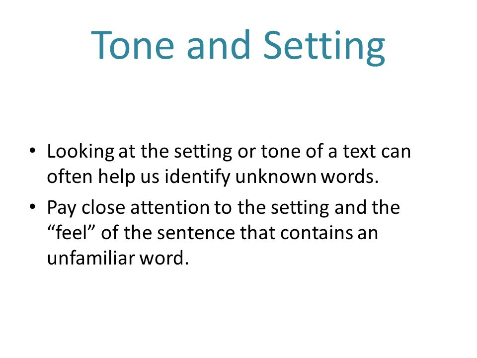 Tone and Setting Looking at the setting or tone of a text can often help us identify unknown words.