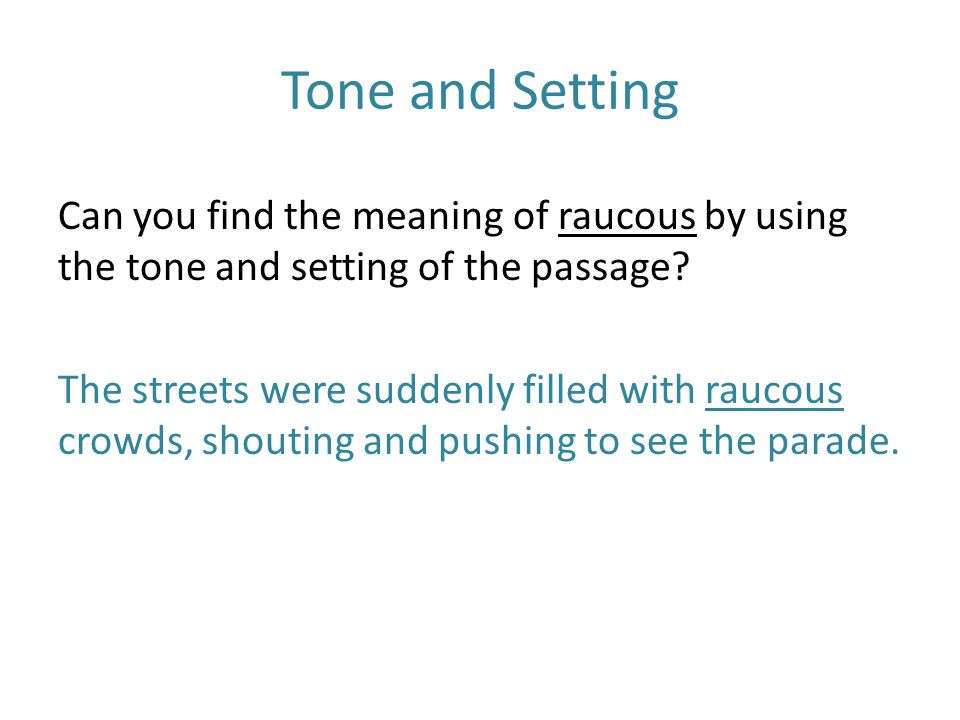 Tone and Setting Can you find the meaning of raucous by using the tone and setting of the passage.