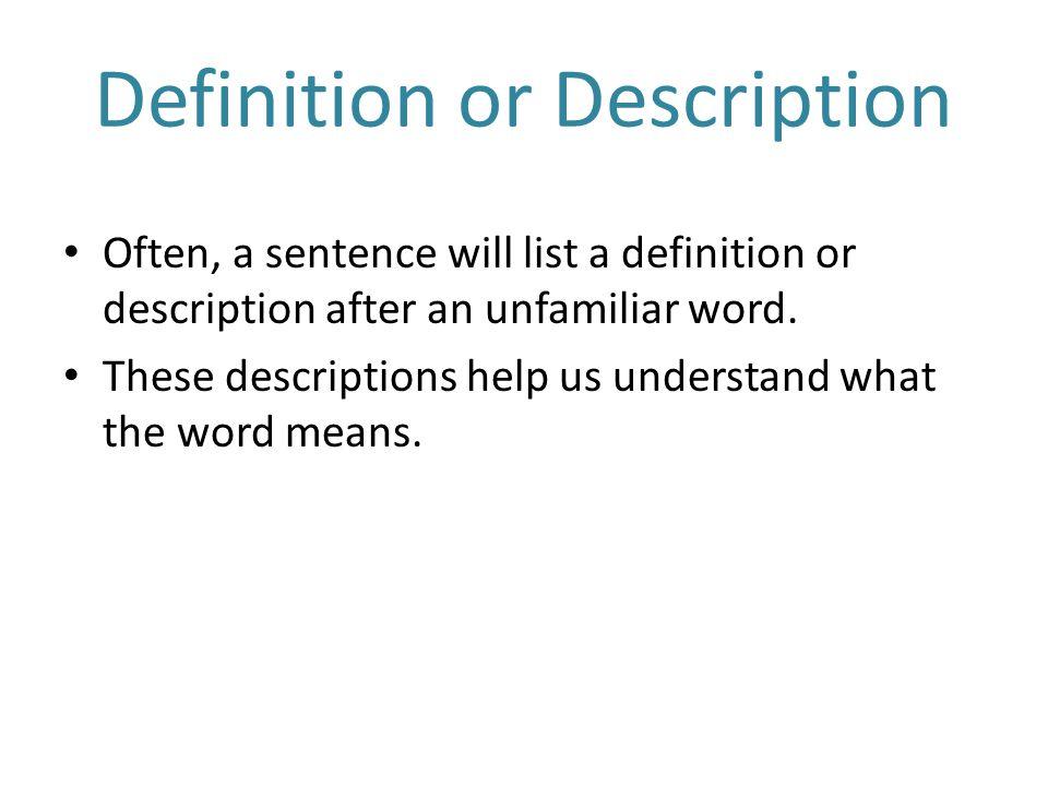 Definition or Description Often, a sentence will list a definition or description after an unfamiliar word.