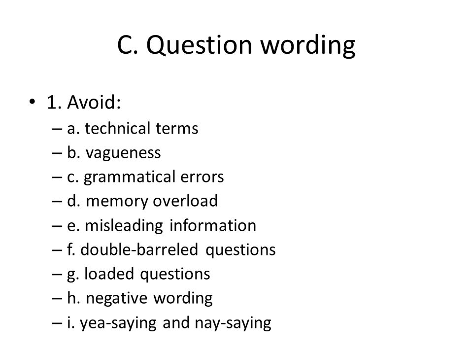 C. Question wording 1. Avoid: – a. technical terms – b.