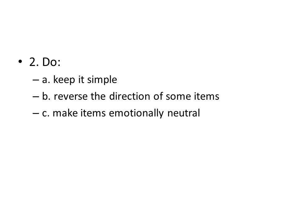 2.Do: – a. keep it simple – b. reverse the direction of some items – c.