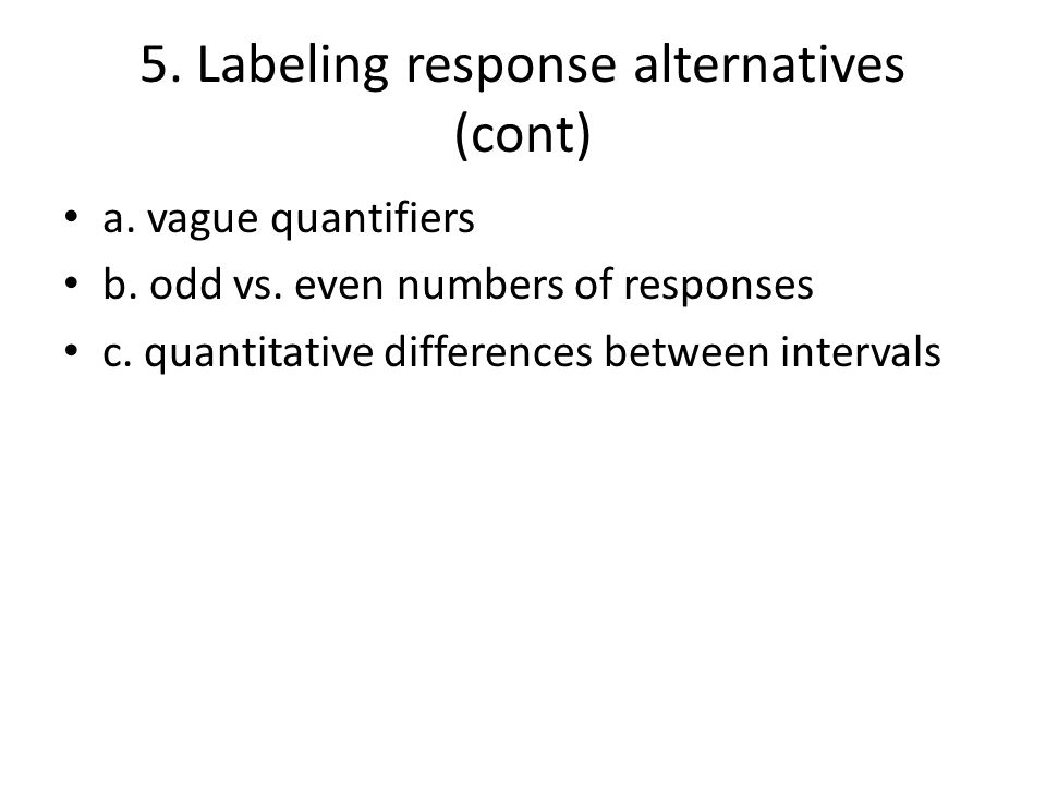 5. Labeling response alternatives (cont) a. vague quantifiers b.