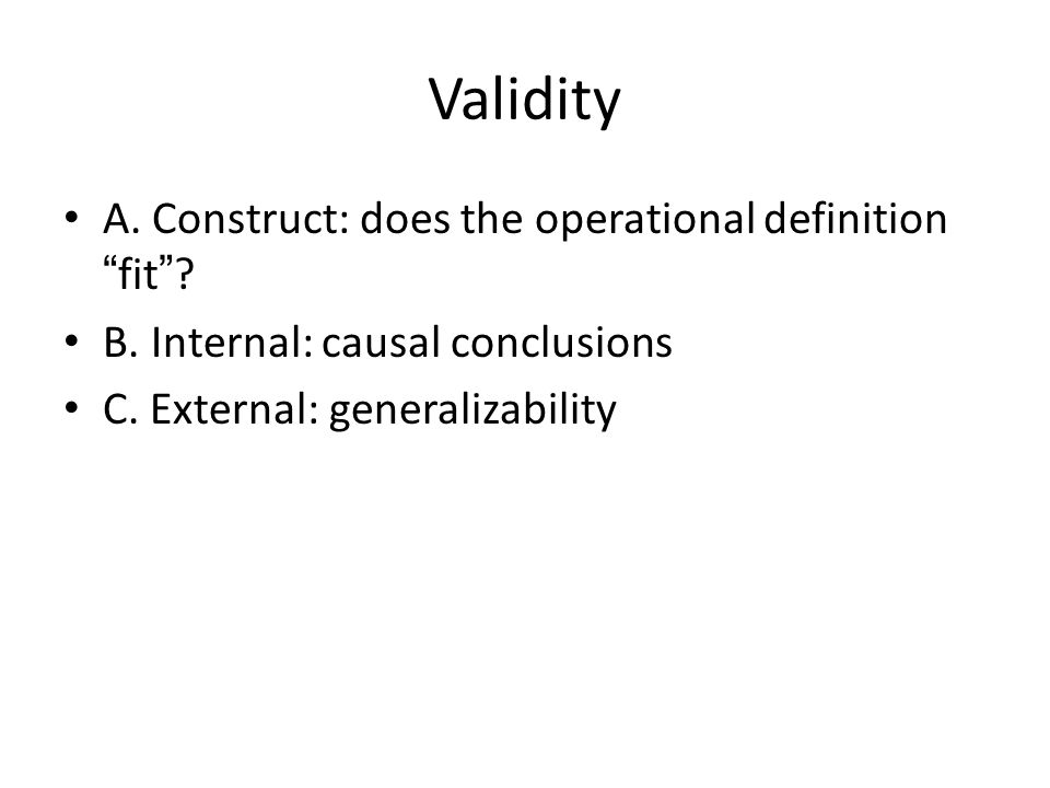Validity A. Construct: does the operational definition fit .