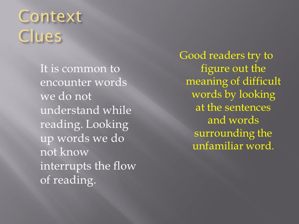 Context Clues It is common to encounter words we do not understand while reading.