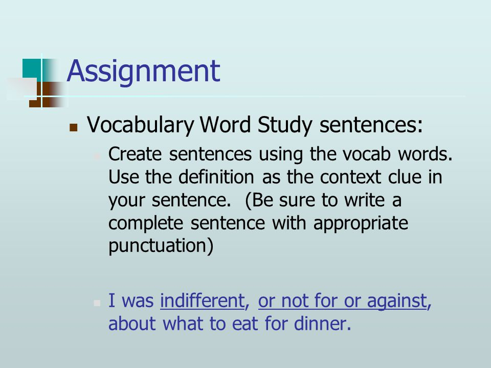Assignment Vocabulary Word Study sentences: Create sentences using the vocab words.