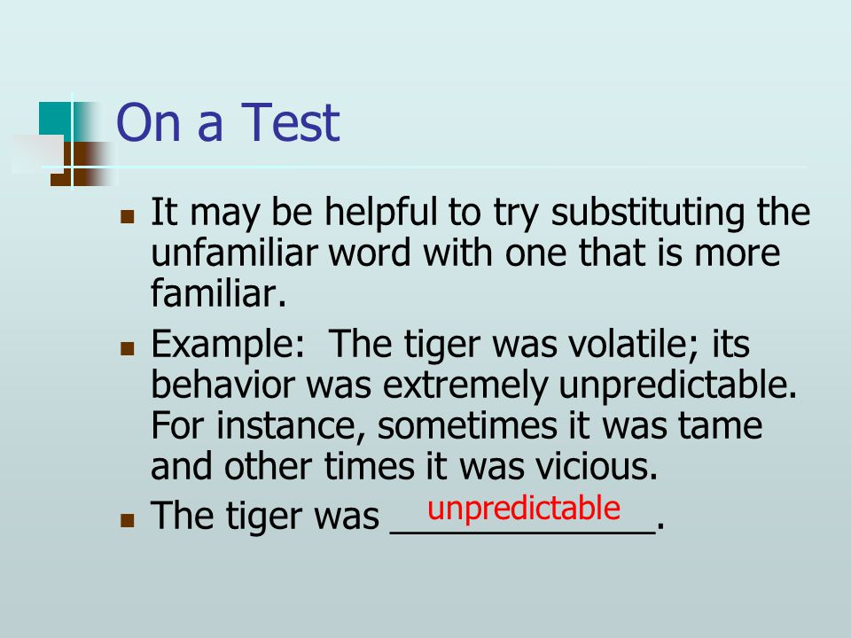 On a Test It may be helpful to try substituting the unfamiliar word with one that is more familiar.
