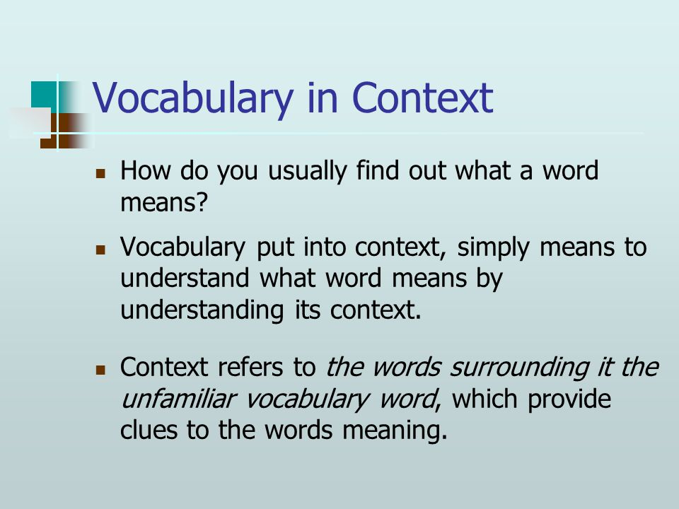 S-A-G-E Rather than looking in a dictionary, a reader can save the time searching for a word, simply by using for contextual clues to determine what a word means.