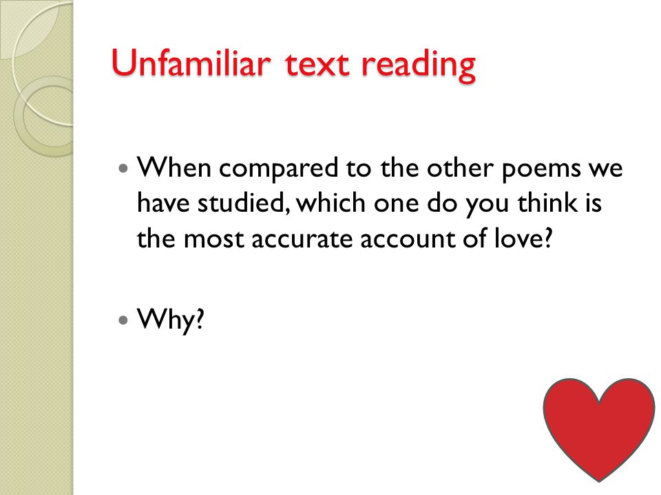Unfamiliar text reading When compared to the other poems we have studied, which one do you think is the most accurate account of love.