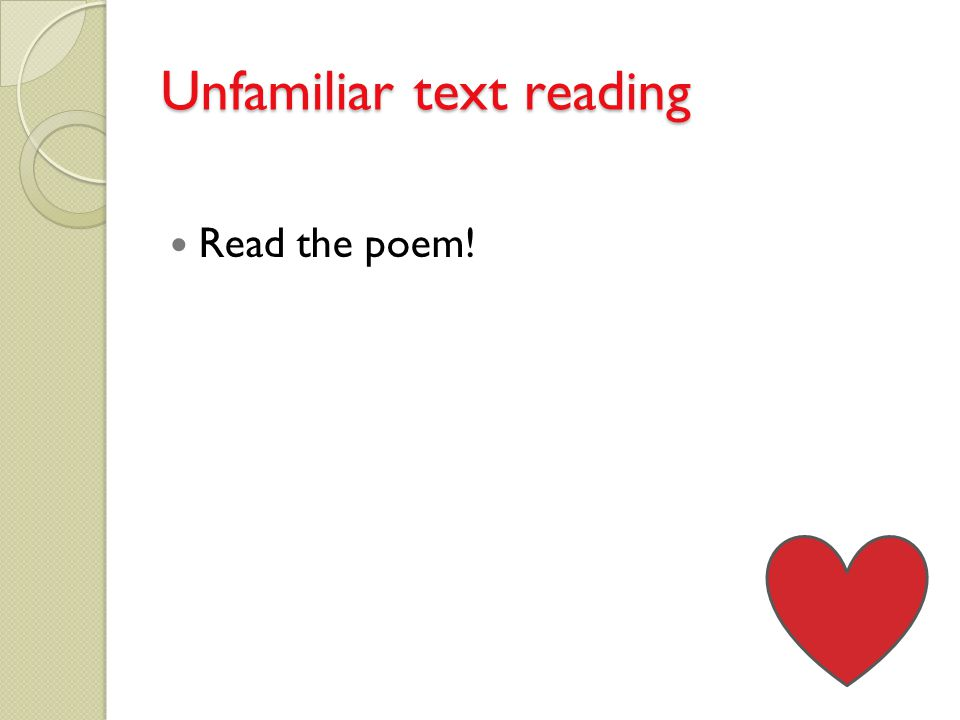 Unfamiliar text reading Read the poem!