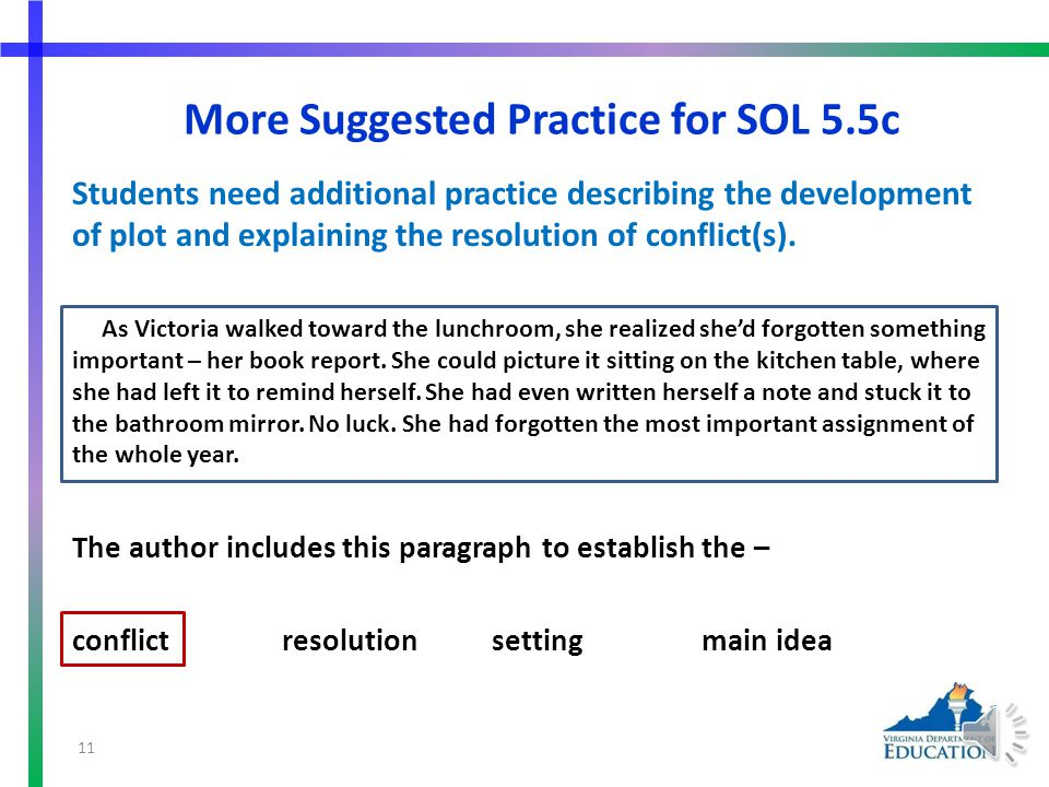 Suggested Practice for SOL 5.5c Students need additional practice describing the development of plot and explaining the resolution of conflict(s). Wha
