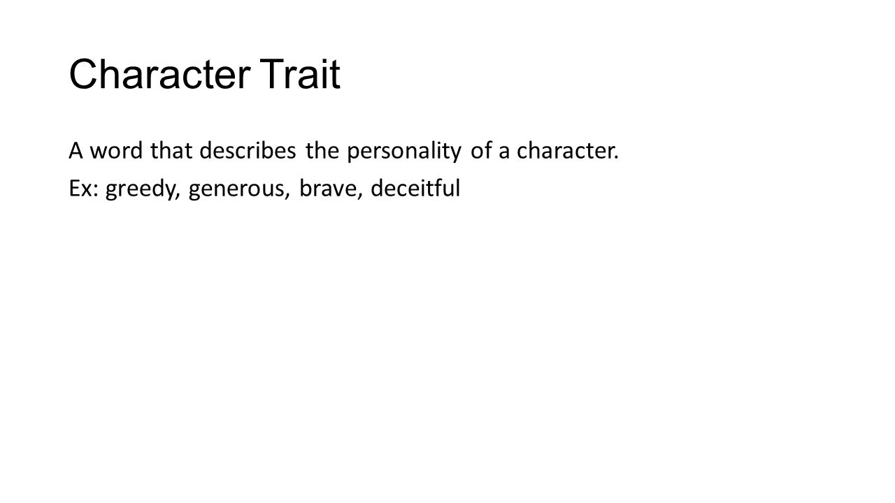 Character Trait A word that describes the personality of a character.
