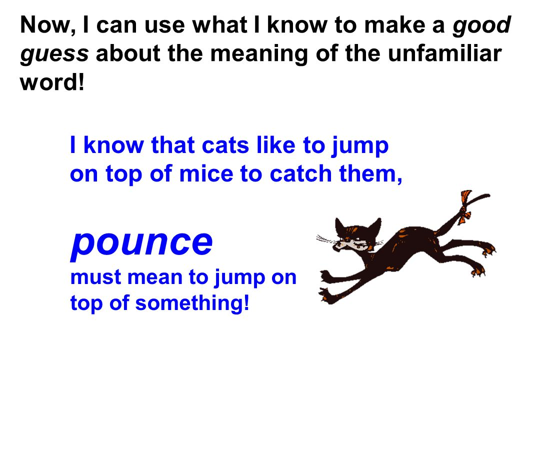 Now, I can use what I know to make a good guess about the meaning of the unfamiliar word! I know that cats like to jump on top of mice to catch them,