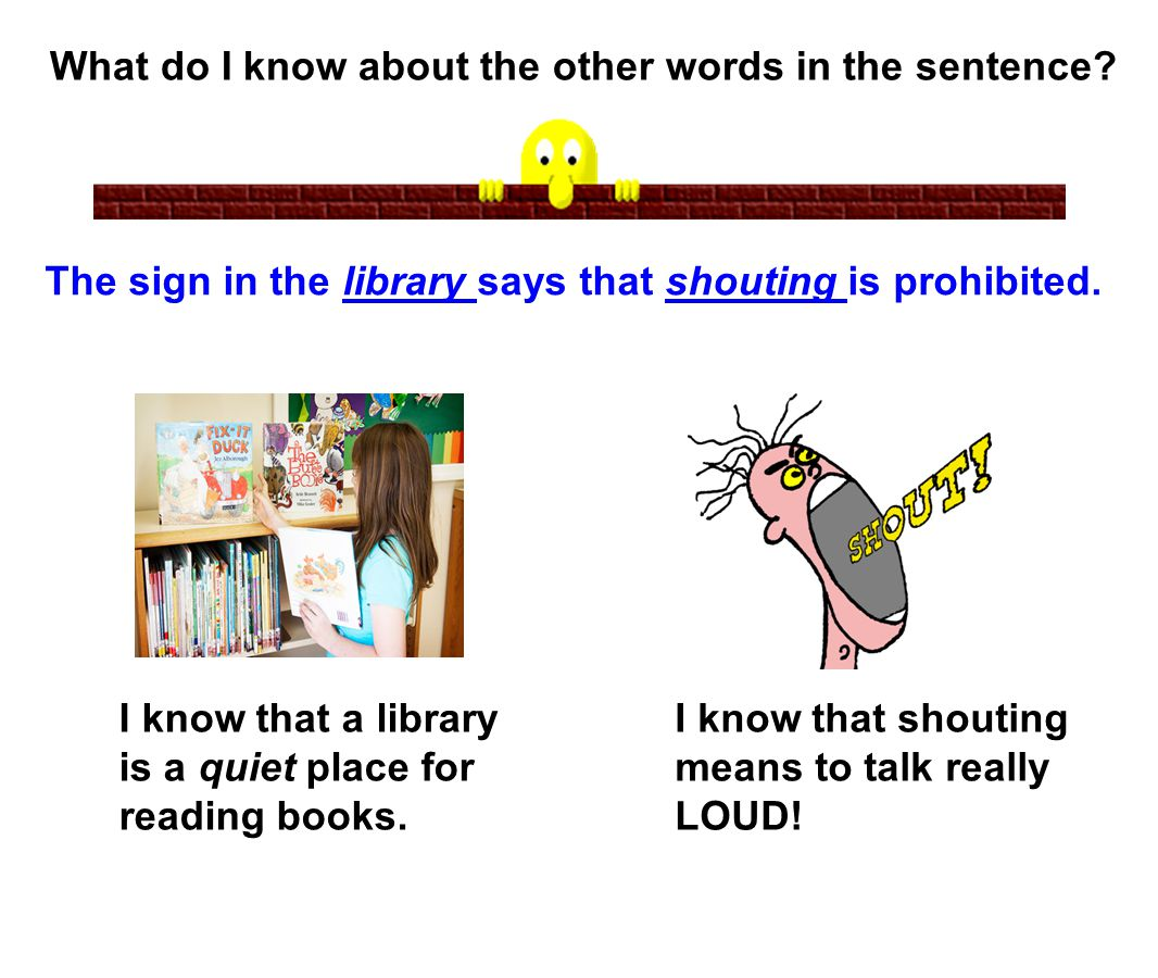 What do I know about the other words in the sentence? The sign in the library says that shouting is prohibited. I know that a library is a quiet place